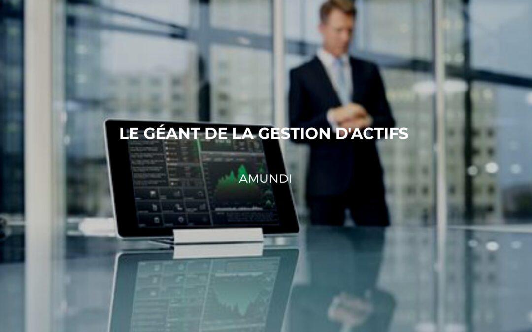 Amundi : Le n°1 des gestionnaires d'actifs en Europe
